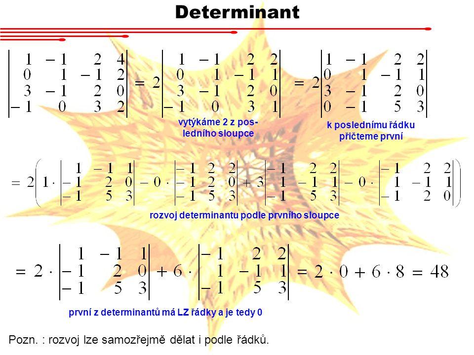 Determinant Pozn. : rozvoj lze samozřejmě dělat i podle řádků.