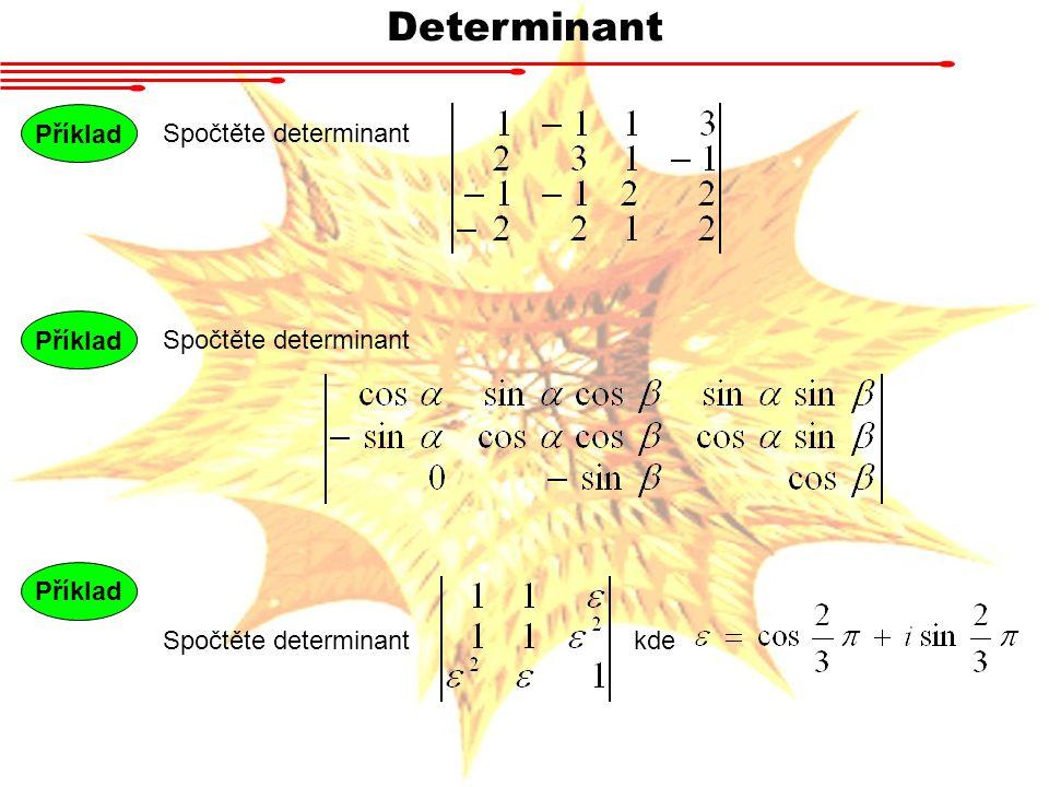 Determinant Příklad Spočtěte determinant Příklad Spočtěte determinant