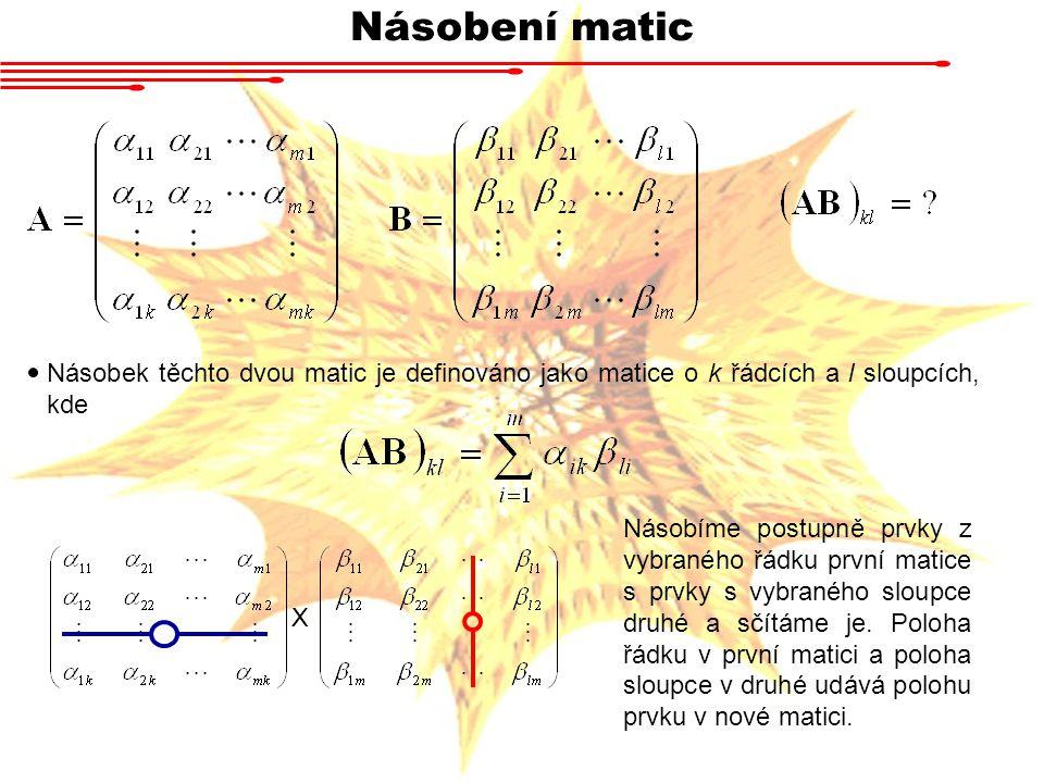 Násobení matic Násobek těchto dvou matic je definováno jako matice o k řádcích a l sloupcích, kde.