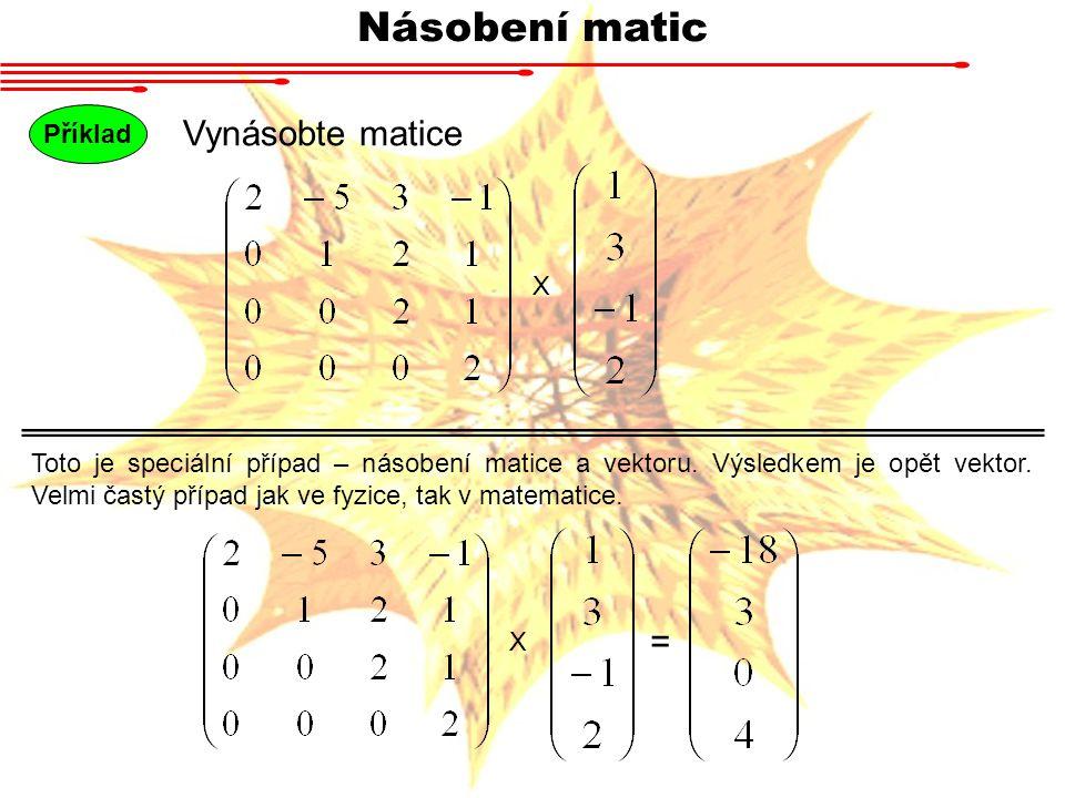 Násobení matic Vynásobte matice = Příklad X