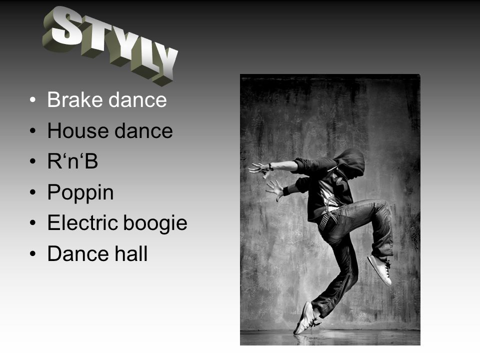 Brake dance House dance R'n'B Poppin Electric boogie Dance hall