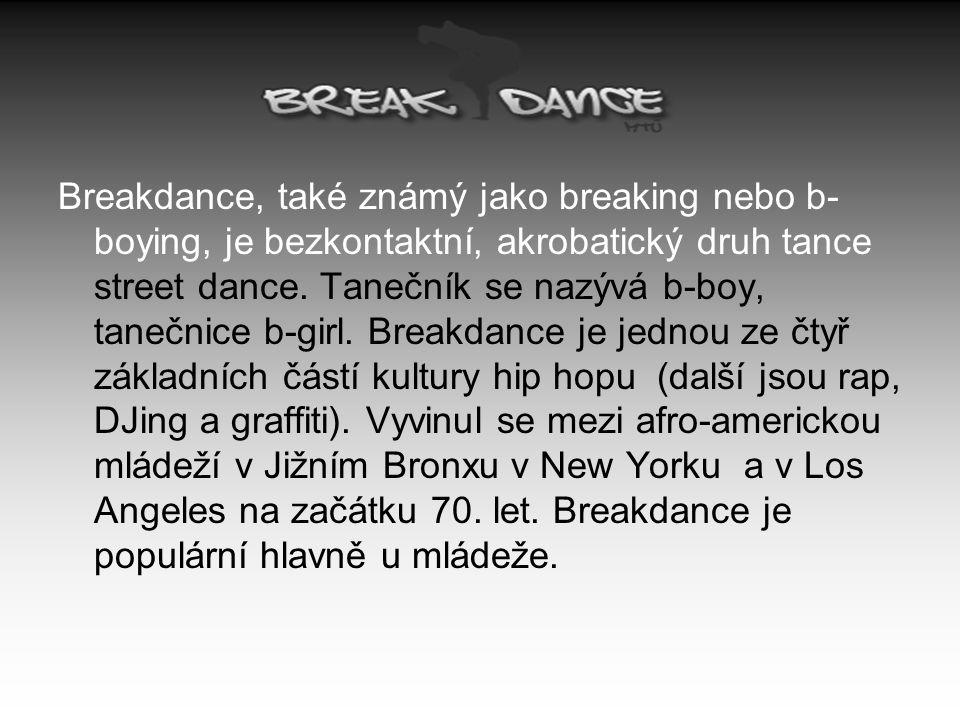 Breakdance, také známý jako breaking nebo b-boying, je bezkontaktní, akrobatický druh tance street dance.
