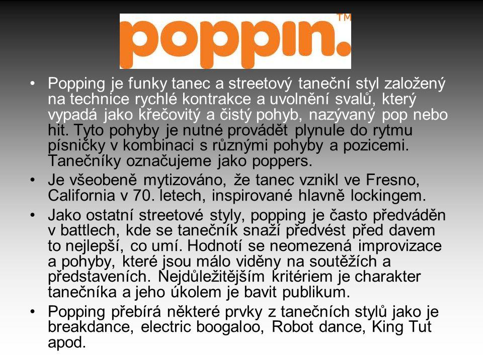 Popping je funky tanec a streetový taneční styl založený na technice rychlé kontrakce a uvolnění svalů, který vypadá jako křečovitý a čistý pohyb, nazývaný pop nebo hit. Tyto pohyby je nutné provádět plynule do rytmu písničky v kombinaci s různými pohyby a pozicemi. Tanečníky označujeme jako poppers.