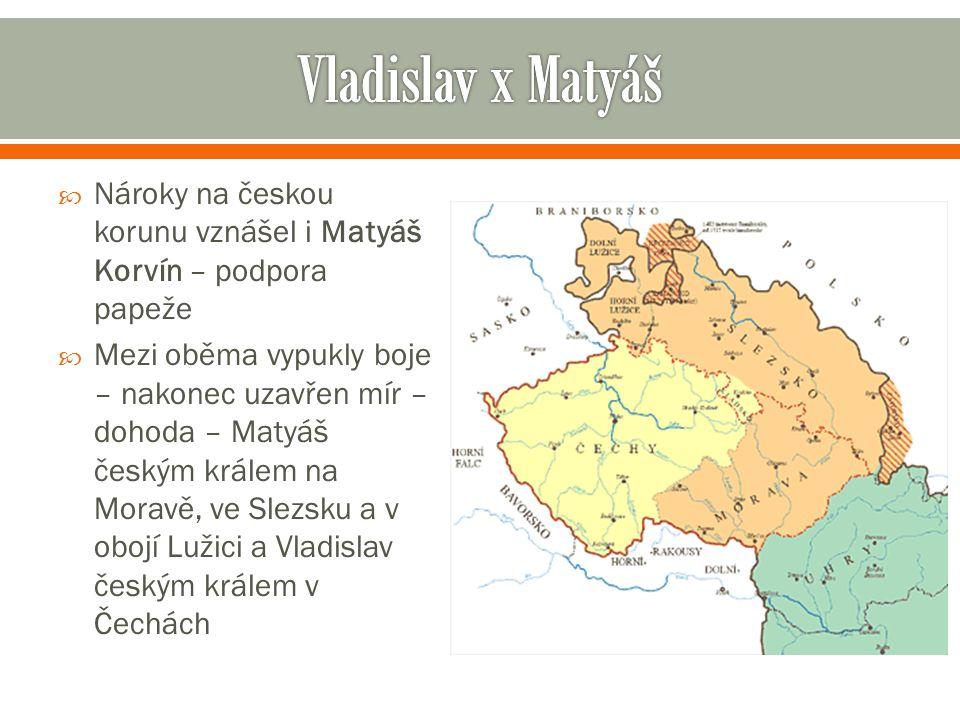 Vladislav x Matyáš Nároky na českou korunu vznášel i Matyáš Korvín – podpora papeže.