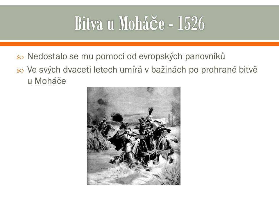 Bitva u Moháče - 1526 Nedostalo se mu pomoci od evropských panovníků