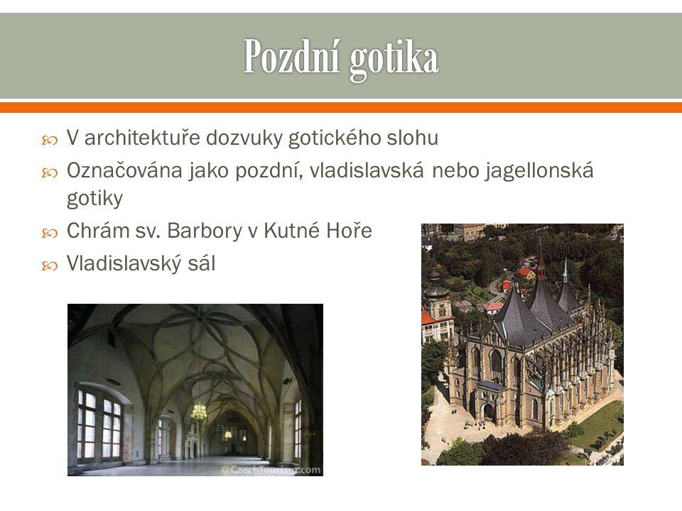 Pozdní gotika V architektuře dozvuky gotického slohu