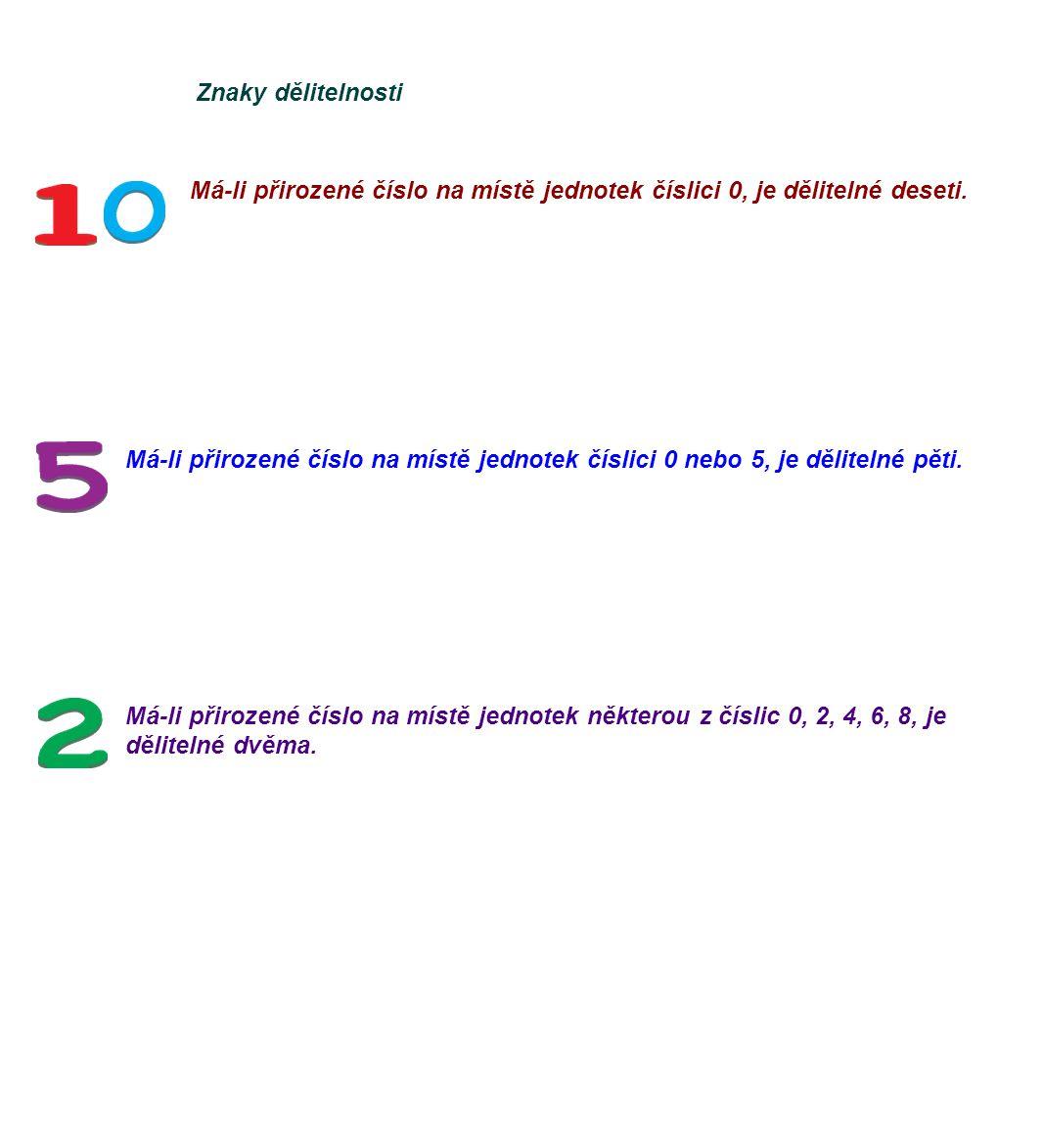 Znaky dělitelnosti Má-li přirozené číslo na místě jednotek číslici 0, je dělitelné deseti.