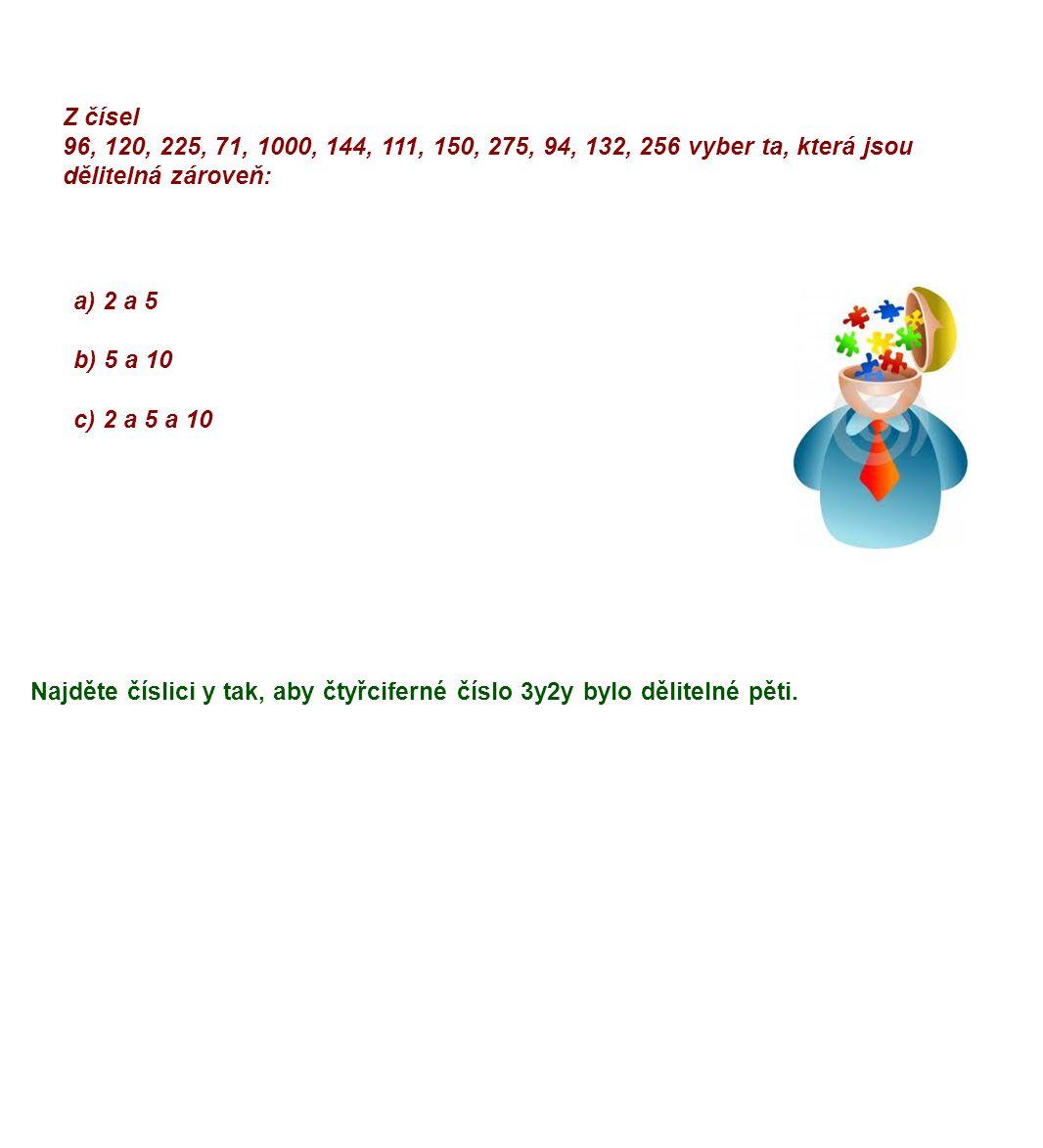 Z čísel 96, 120, 225, 71, 1000, 144, 111, 150, 275, 94, 132, 256 vyber ta, která jsou dělitelná zároveň: