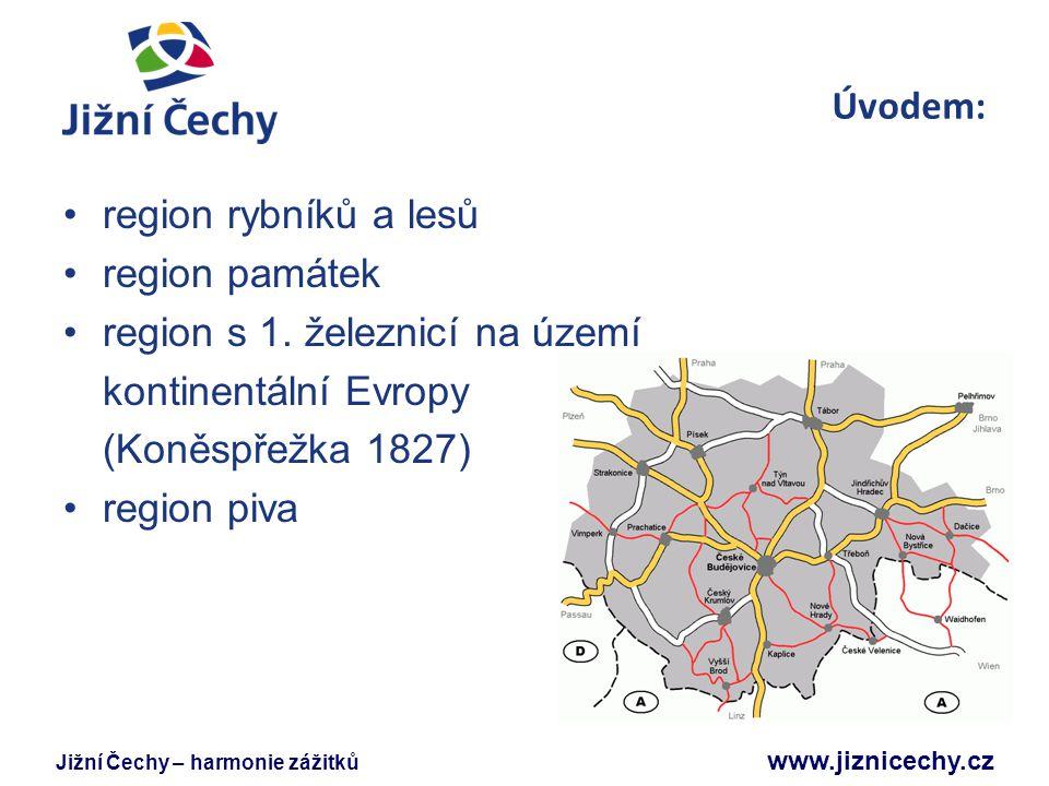 Úvodem: region rybníků a lesů. region památek. region s 1. železnicí na území. kontinentální Evropy.