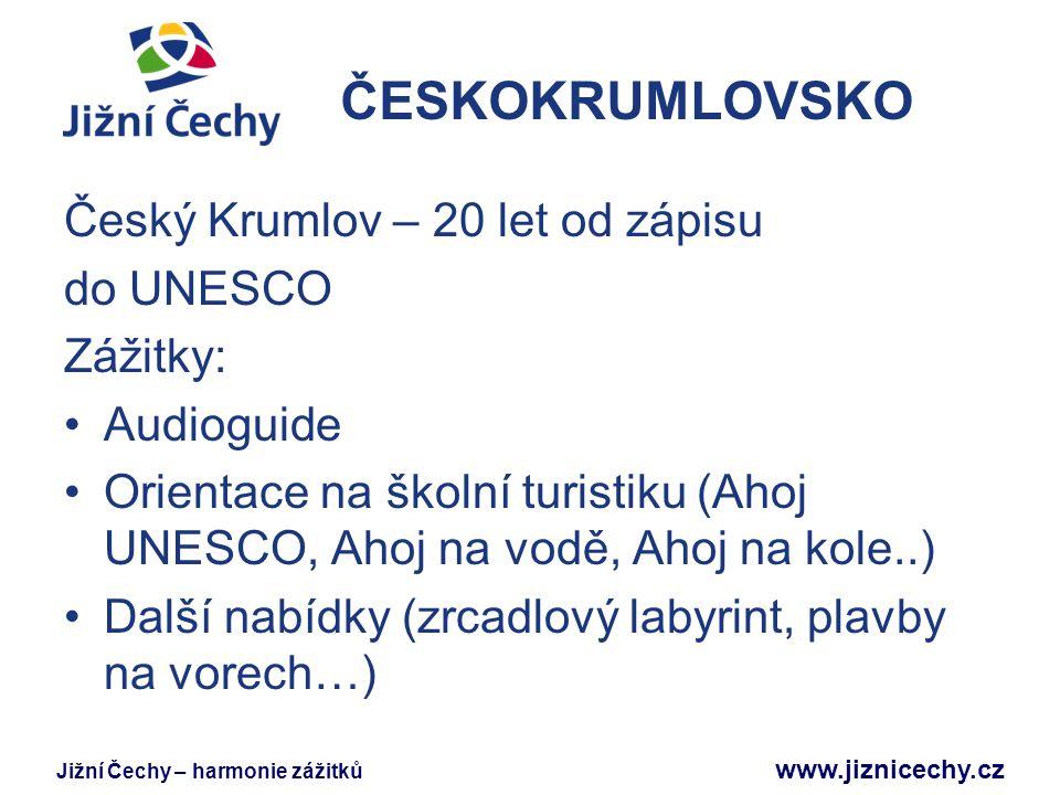 ČESKOKRUMLOVSKO Český Krumlov – 20 let od zápisu do UNESCO Zážitky: