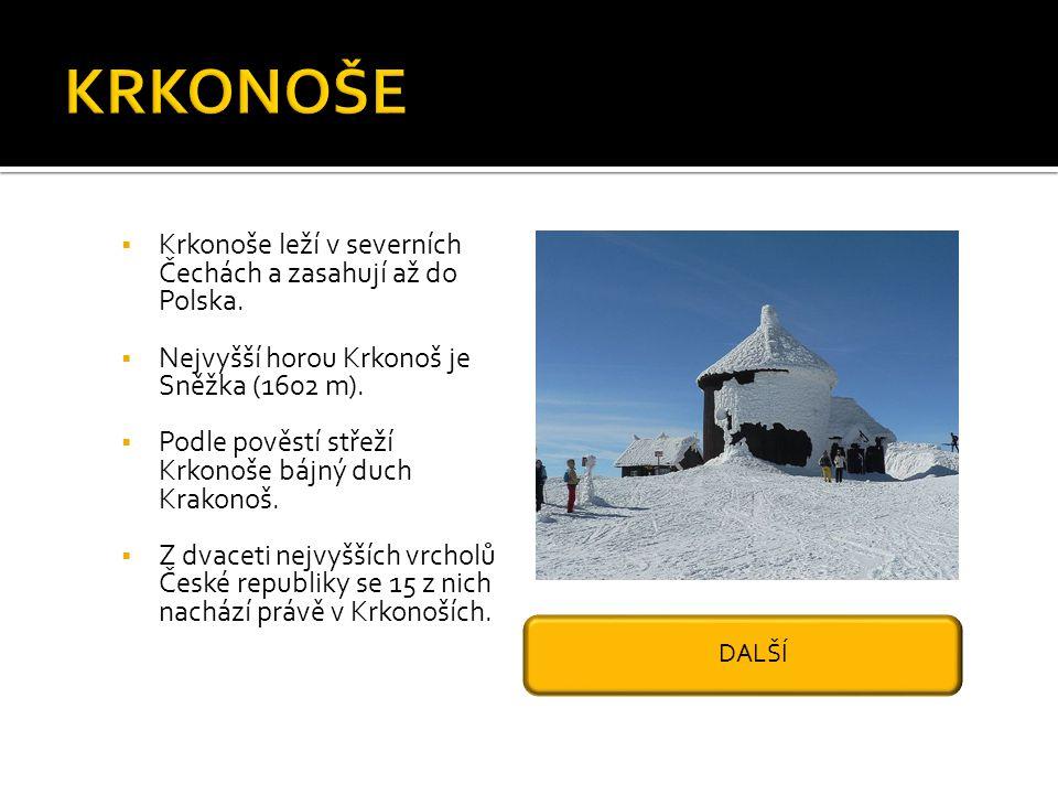 KRKONOŠE Krkonoše leží v severních Čechách a zasahují až do Polska.