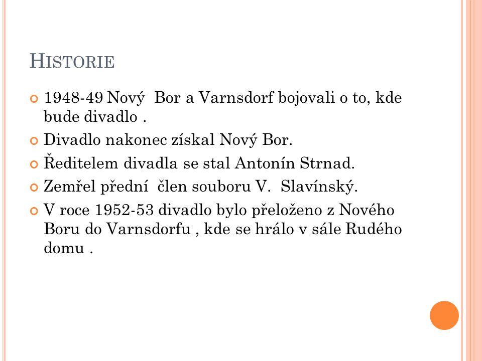 Historie 1948-49 Nový Bor a Varnsdorf bojovali o to, kde bude divadlo . Divadlo nakonec získal Nový Bor.