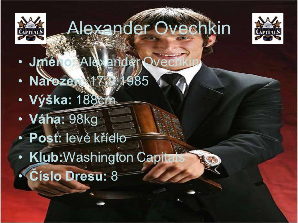 Alexander Ovechkin Jméno: Alexander Ovechkin Narozen: 17.9.1985