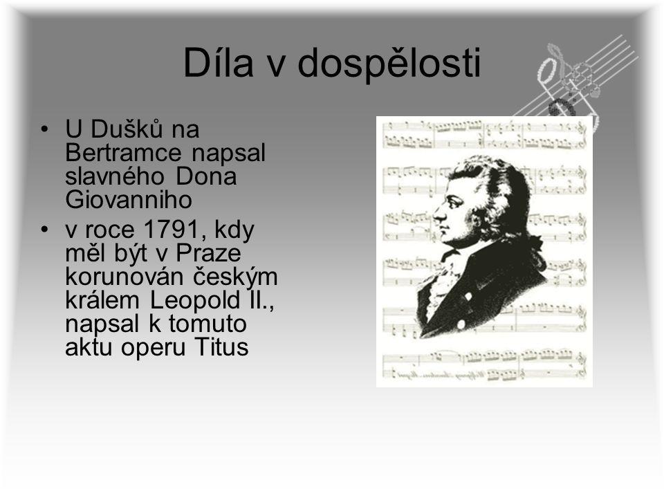 Díla v dospělosti U Dušků na Bertramce napsal slavného Dona Giovanniho