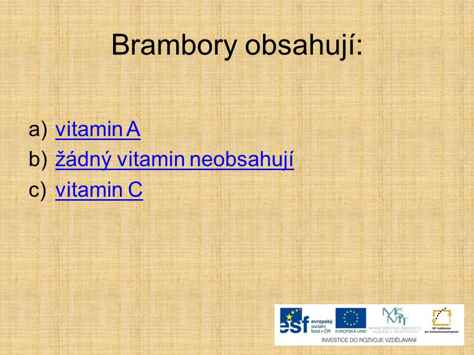 Brambory obsahují: vitamin A žádný vitamin neobsahují vitamin C