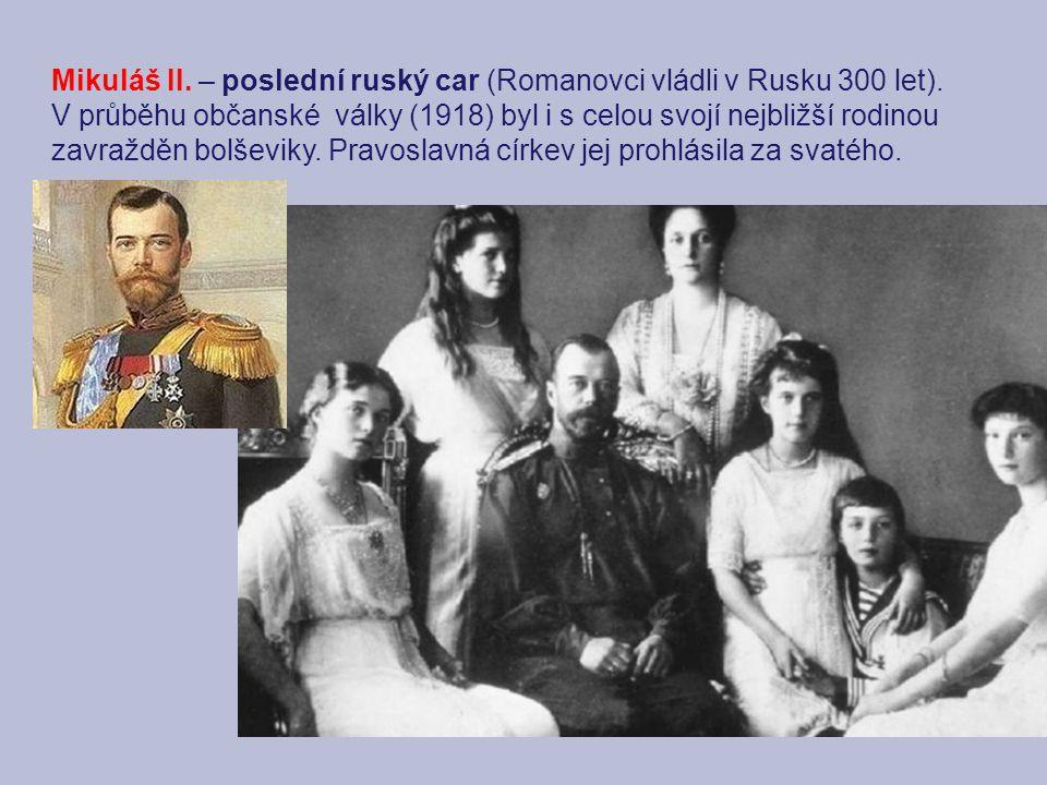 Mikuláš II. – poslední ruský car (Romanovci vládli v Rusku 300 let).