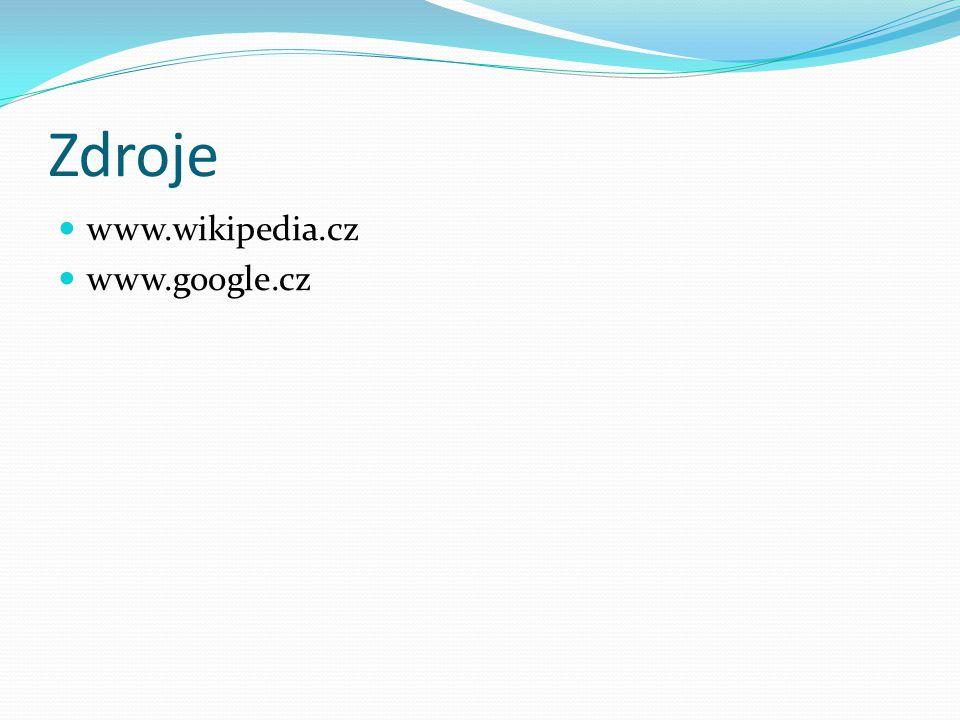 Zdroje www.wikipedia.cz www.google.cz