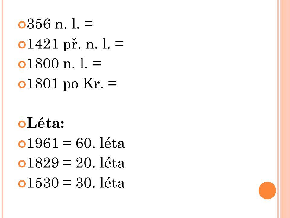 356 n. l. = 1421 př. n. l. = 1800 n. l. = 1801 po Kr. = Léta: 1961 = 60. léta. 1829 = 20. léta.