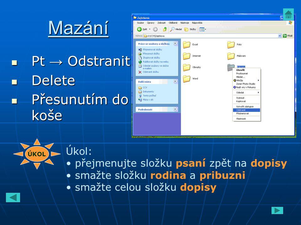 Mazání Pt → Odstranit Delete Přesunutím do koše Úkol: