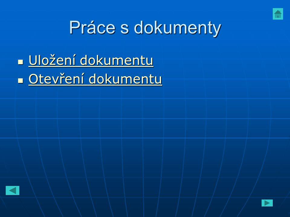 Práce s dokumenty Uložení dokumentu Otevření dokumentu