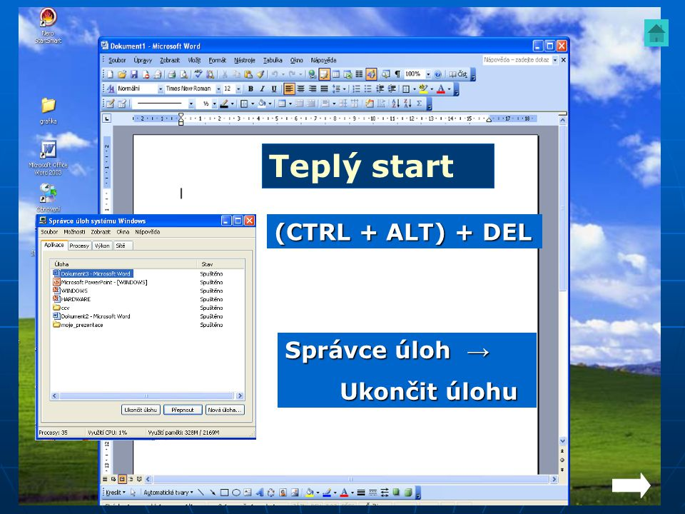 Teplý start (CTRL + ALT) + DEL Správce úloh → Ukončit úlohu