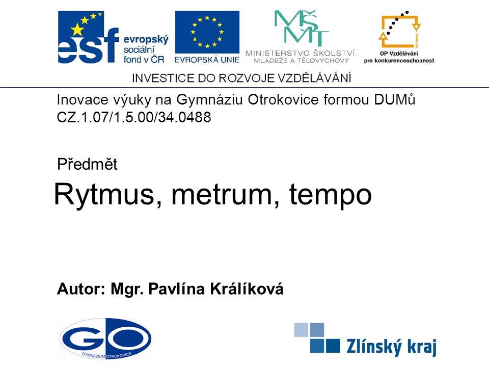 Rytmus, metrum, tempo Předmět Autor: Mgr. Pavlína Králíková