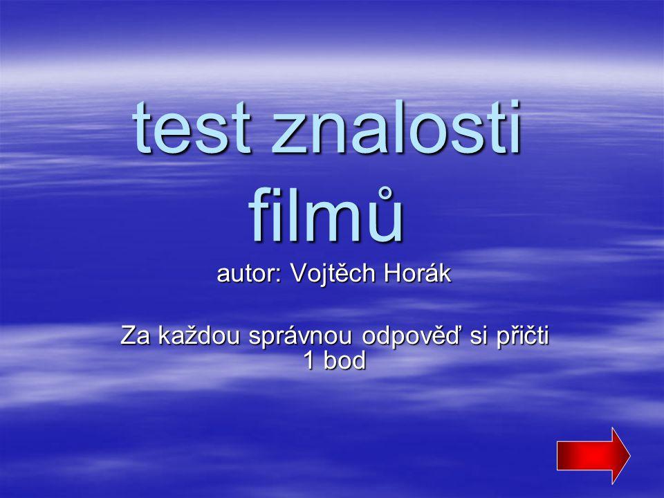 autor: Vojtěch Horák Za každou správnou odpověď si přičti 1 bod