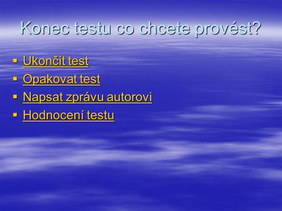 Konec testu co chcete provést