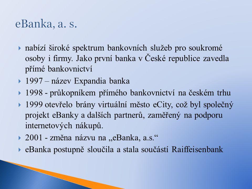 eBanka, a. s. nabízí široké spektrum bankovních služeb pro soukromé osoby i firmy. Jako první banka v České republice zavedla přímé bankovnictví.