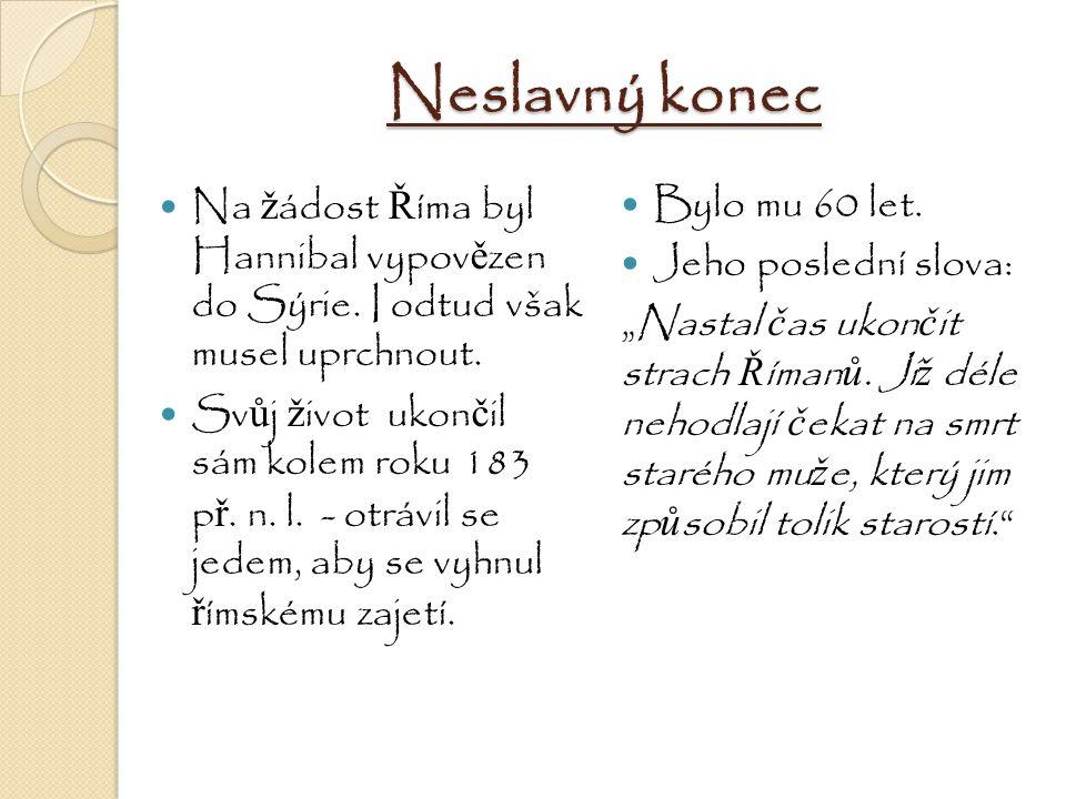 Neslavný konec Na žádost Říma byl Hannibal vypovězen do Sýrie. I odtud však musel uprchnout.
