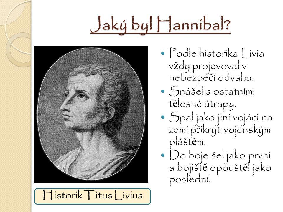 Jaký byl Hannibal Podle historika Livia vždy projevoval v nebezpečí odvahu. Snášel s ostatními tělesné útrapy.
