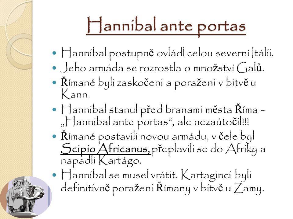 Hannibal ante portas Hannibal postupně ovládl celou severní Itálii.