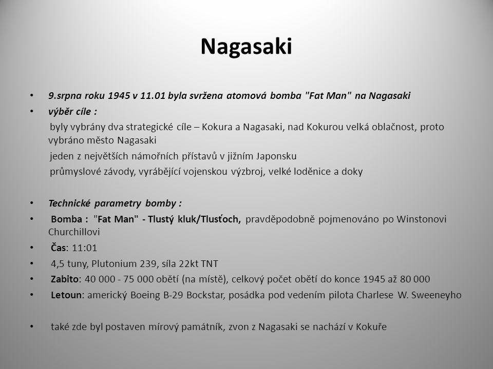 Nagasaki 9.srpna roku 1945 v 11.01 byla svržena atomová bomba Fat Man na Nagasaki. výběr cíle :