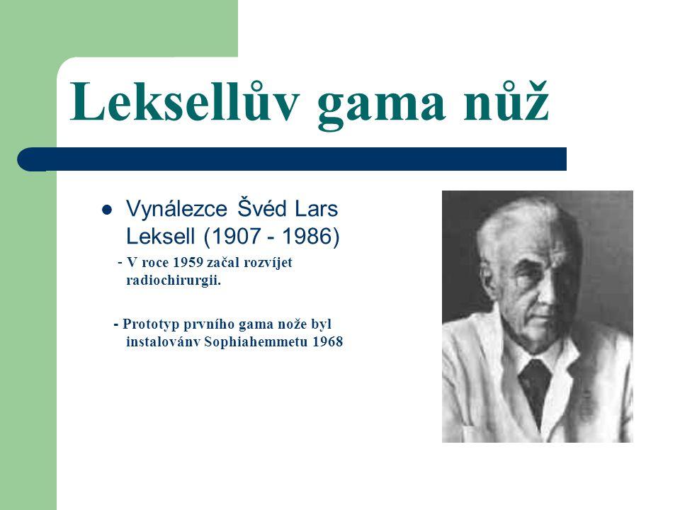 Leksellův gama nůž Vynálezce Švéd Lars Leksell (1907 - 1986)