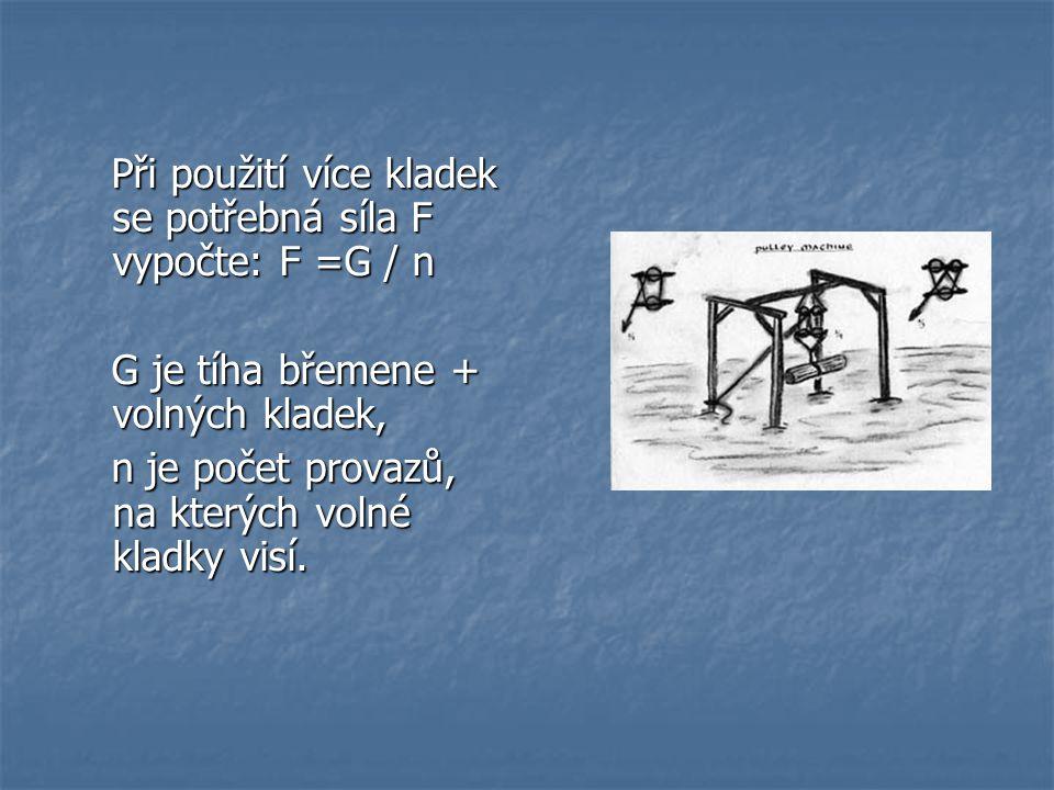 Při použití více kladek se potřebná síla F vypočte: F =G / n