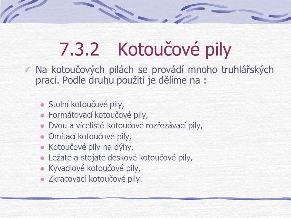 7.3.2 Kotoučové pily Na kotoučových pilách se provádí mnoho truhlářských prací. Podle druhu použití je dělíme na :