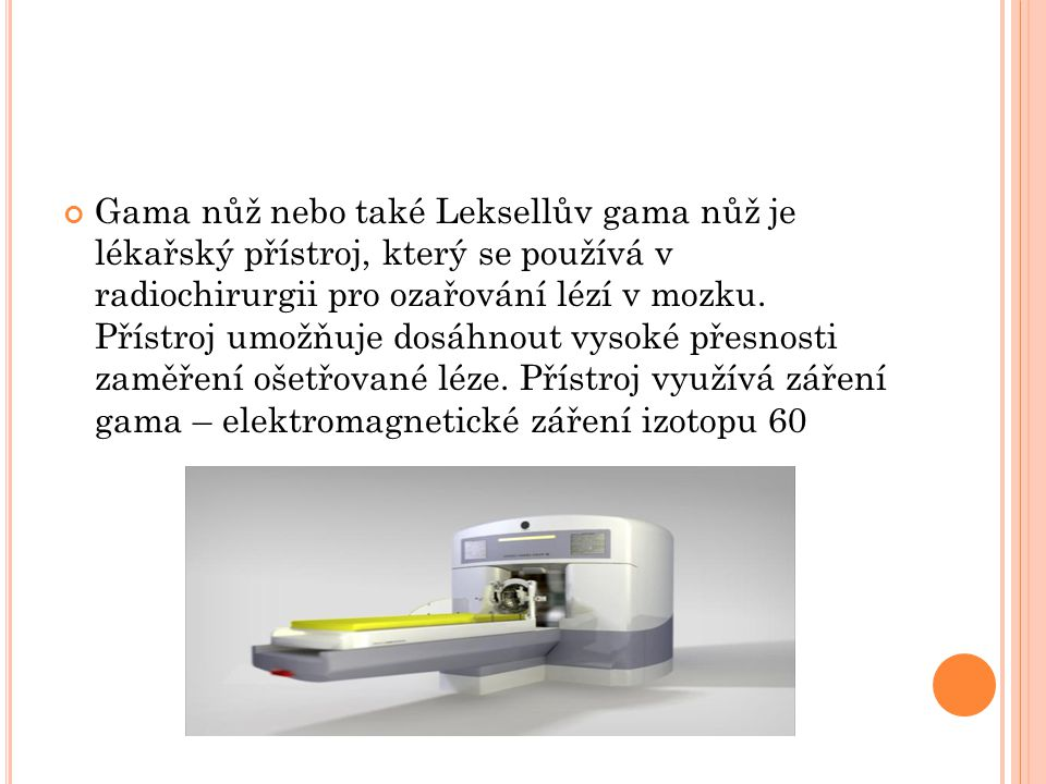 Gama nůž nebo také Leksellův gama nůž je lékařský přístroj, který se používá v radiochirurgii pro ozařování lézí v mozku.