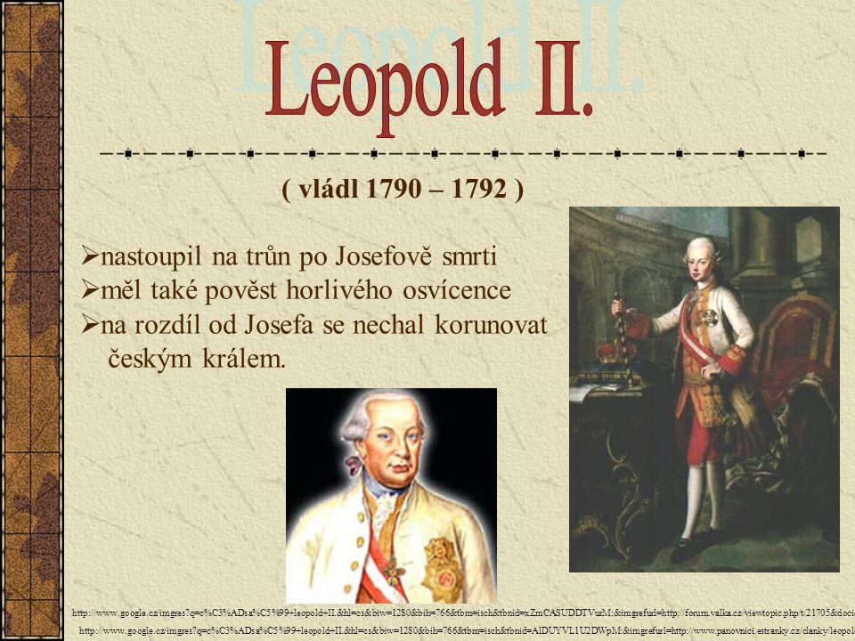 Leopold II. ( vládl 1790 – 1792 ) nastoupil na trůn po Josefově smrti