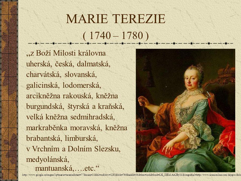 "MARIE TEREZIE ( 1740 – 1780 ) ""z Boží Milosti královna"