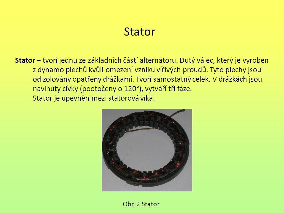 Stator Stator – tvoří jednu ze základních částí alternátoru. Dutý válec, který je vyroben.