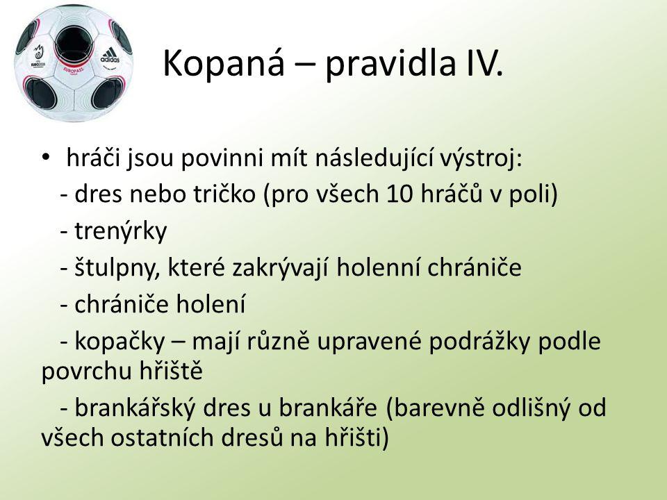 Kopaná – pravidla IV. hráči jsou povinni mít následující výstroj: