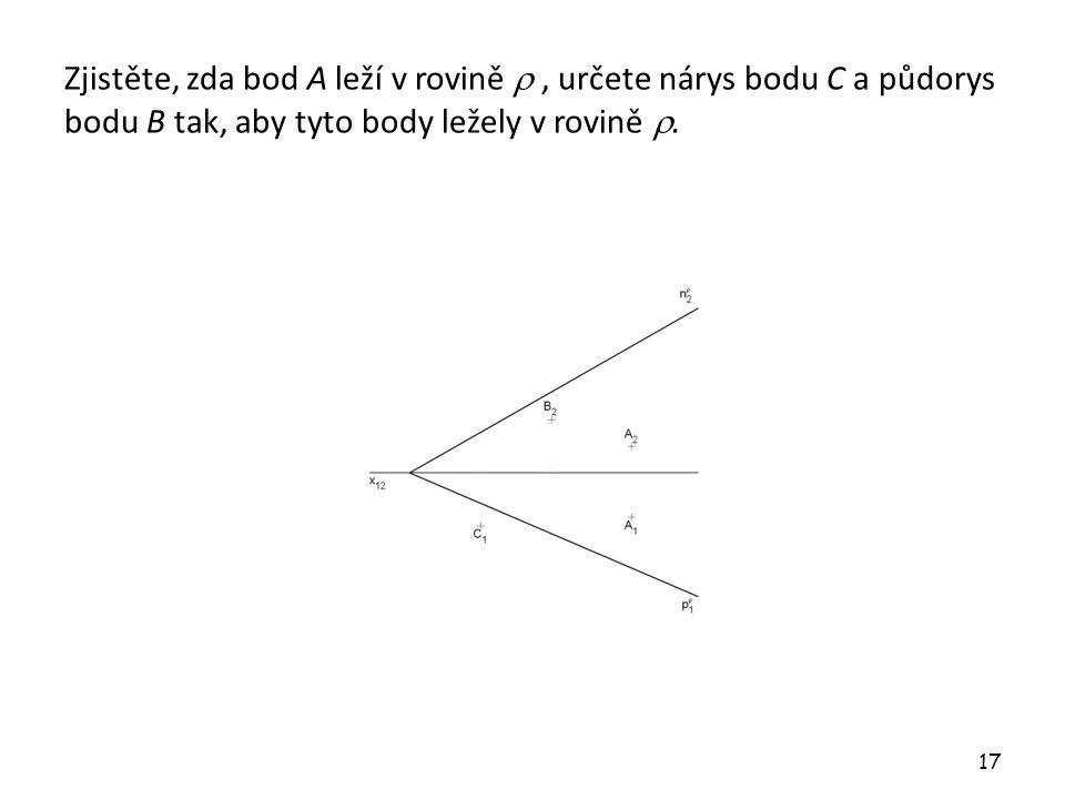 Zjistěte, zda bod A leží v rovině  , určete nárys bodu C a půdorys bodu B tak, aby tyto body ležely v rovině .
