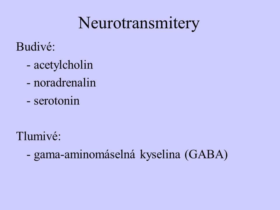 Neurotransmitery Budivé: - acetylcholin - noradrenalin - serotonin Tlumivé: - gama-aminomáselná kyselina (GABA)