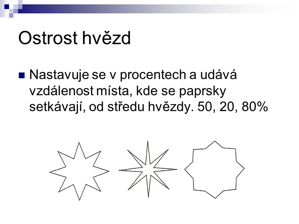 Ostrost hvězd Nastavuje se v procentech a udává vzdálenost místa, kde se paprsky setkávají, od středu hvězdy.