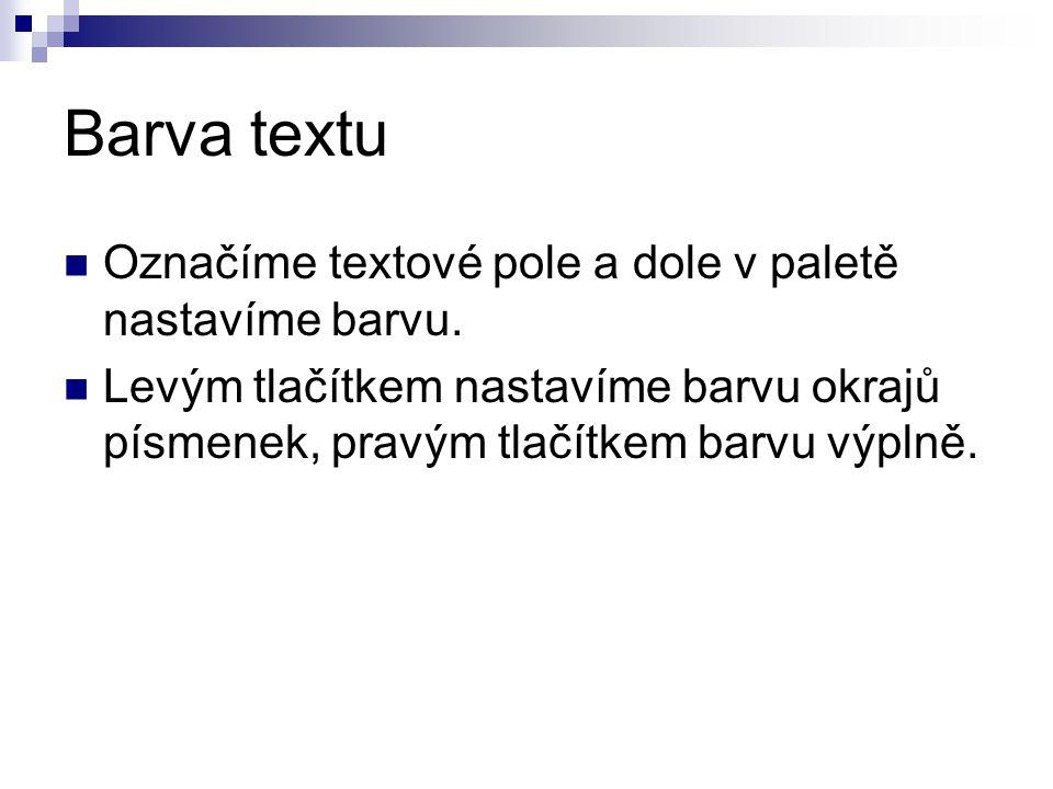 Barva textu Označíme textové pole a dole v paletě nastavíme barvu.
