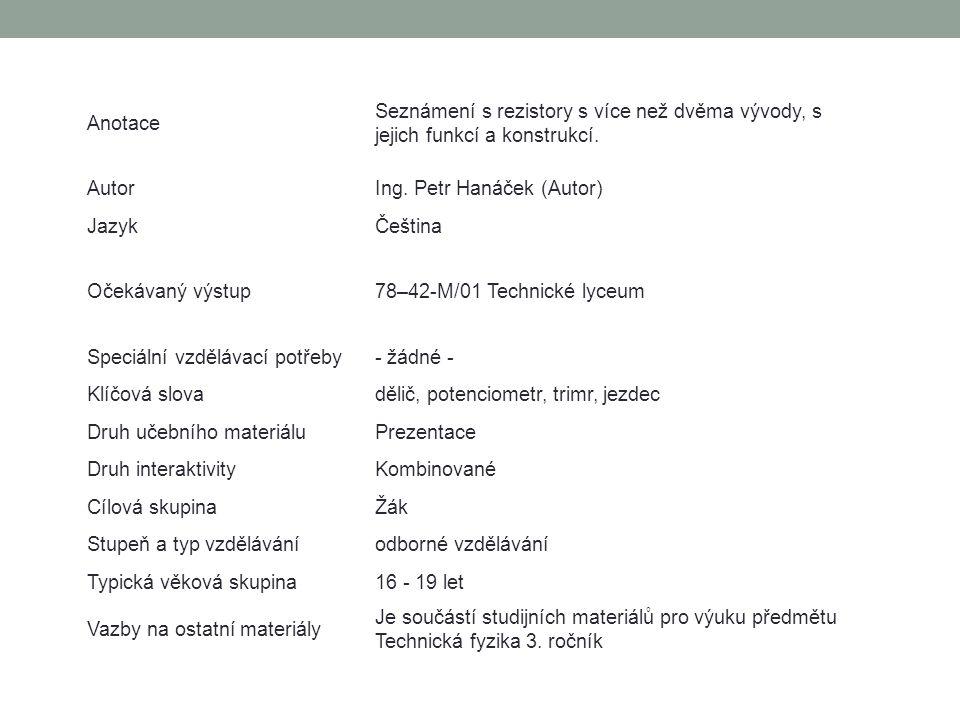 Anotace Seznámení s rezistory s více než dvěma vývody, s jejich funkcí a konstrukcí. Autor. Ing. Petr Hanáček (Autor)