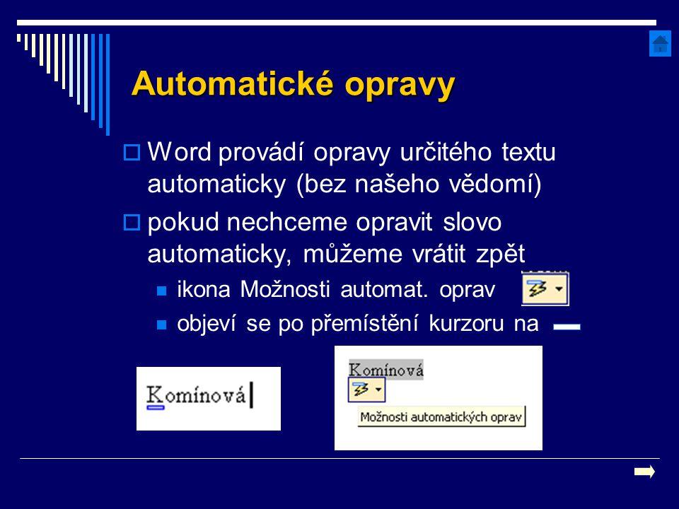 Automatické opravy Word provádí opravy určitého textu automaticky (bez našeho vědomí)