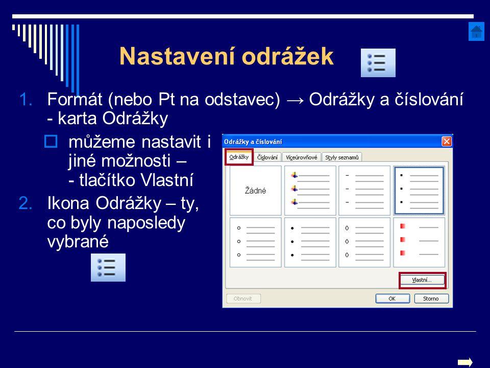 Nastavení odrážek Formát (nebo Pt na odstavec) → Odrážky a číslování - karta Odrážky. můžeme nastavit i jiné možnosti – - tlačítko Vlastní.