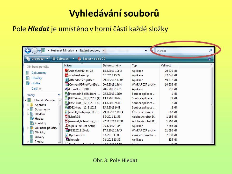 Vyhledávání souborů Pole Hledat je umístěno v horní části každé složky