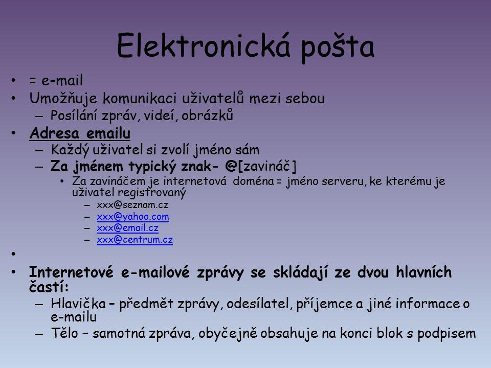 Elektronická pošta = e-mail Umožňuje komunikaci uživatelů mezi sebou